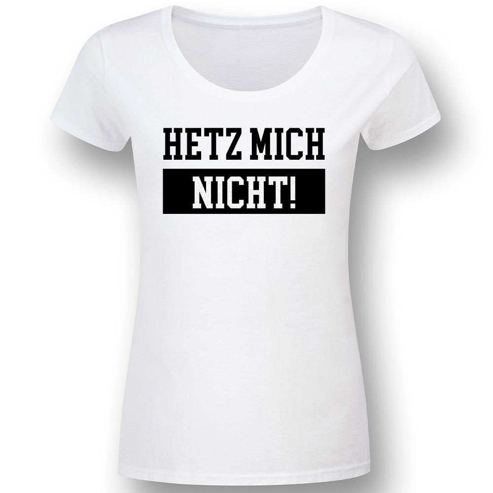 Hetz mich nicht - weiss - Lady Fun-Shirt