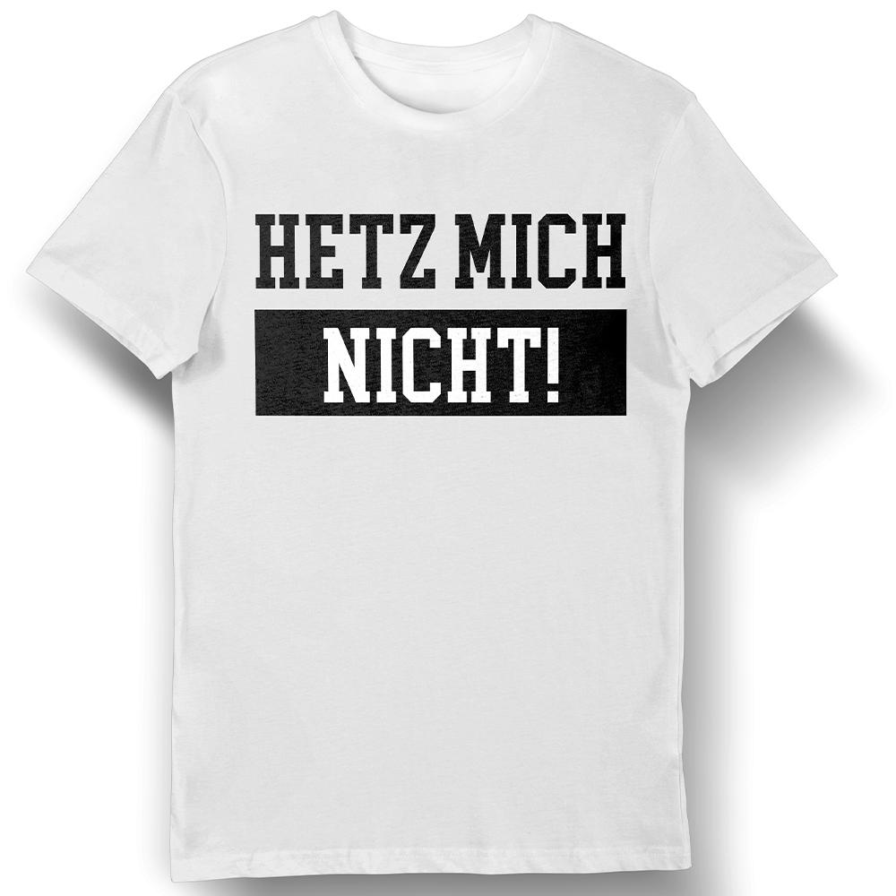 Hetz mich Nicht ! - T-Shirt Fun-Shirt Arbeitsshirt